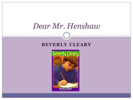 BEVERLY CLEARY Dear Mr. Henshaw. Author Notes Beverly Cleary Biography.