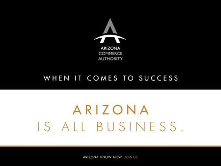 2 Grow ACA's Strategic Framework VISION: Arizona is the best location for high-quality business growth MISSION: Grow & diversify Arizona's Economy & create.