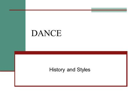 DANCE History and Styles. HISTORY Pre-Renaissance: dance for spiritual ceremonies/rituals 1400's: Renaissance Ballet and Ballroom 1500's: Classical Ballet.