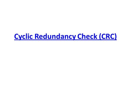 Cyclic Redundancy Check (CRC).  An error detection mechanism in which a special number is appended to a block of data in order to detect any changes.