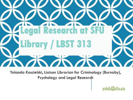 Yolanda Koscielski, Liaison Librarian for Criminology (Burnaby), Psychology and Legal Research