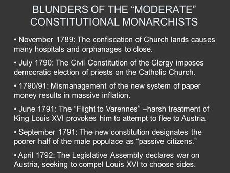 "BLUNDERS OF THE ""MODERATE"" CONSTITUTIONAL MONARCHISTS November 1789: The confiscation of Church lands causes many hospitals and orphanages to close. July."