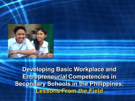 Developing Basic Workplace and Entrepreneurial Competencies in Secondary Schools in the Philippines: Lessons From the Field.