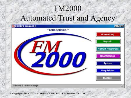 FM2000 Automated Trust and Agency © Copyright - FINANCE MANAGER SOFTWARE -*- East Setauket, NY 11733.