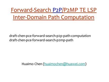 Forward-Search P2P/P2MP TE LSP Inter-Domain Path Computation draft-chen-pce-forward-search-p2p-path-computation draft-chen-pce-forward-search-p2mp-path.