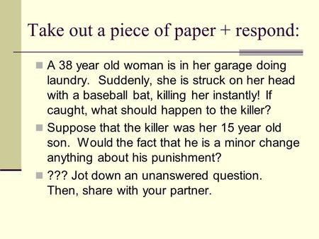 Take out a piece of paper + respond: A 38 year old woman is in her garage doing laundry. Suddenly, she is struck on her head with a baseball bat, killing.