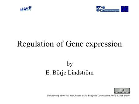 Regulation of Gene expression by E. Börje Lindström This learning object has been funded by the European Commissions FP6 BioMinE project.