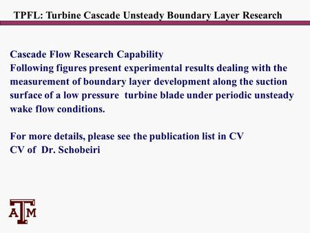 Cascade Flow Research Capability Following figures present experimental results dealing with the measurement of boundary layer development along the suction.