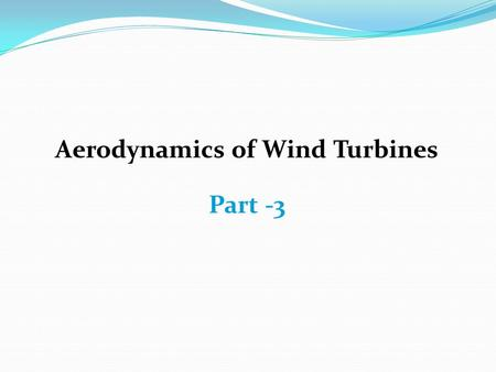 Aerodynamics of Wind Turbines Part -3