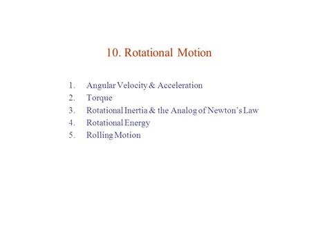 10. Rotational Motion Angular Velocity & Acceleration Torque