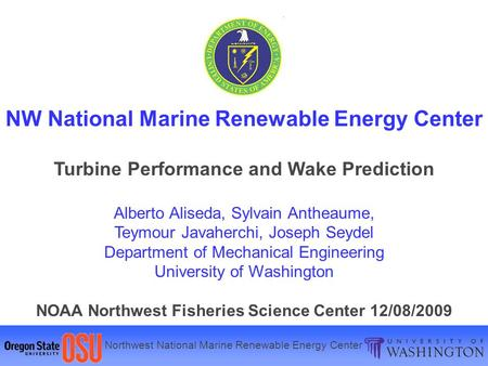 Northwest National Marine Renewable Energy Center NW National Marine Renewable Energy Center Turbine Performance and Wake Prediction Alberto Aliseda, Sylvain.