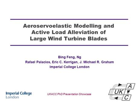 Aeroservoelastic Modelling and Active Load Alleviation of Large Wind Turbine Blades Bing Feng, Ng Rafael Palacios, Eric C. Kerrigan, J. Michael R. Graham.