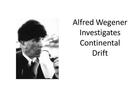 Alfred Wegener Investigates Continental Drift. Alfred Wegener Observed He observed that South America and Africa fit together like puzzle pieces.