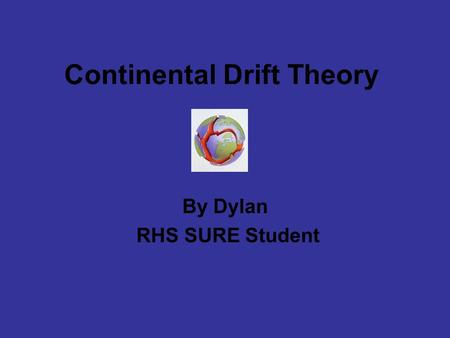 Continental Drift Theory By Dylan RHS SURE Student.