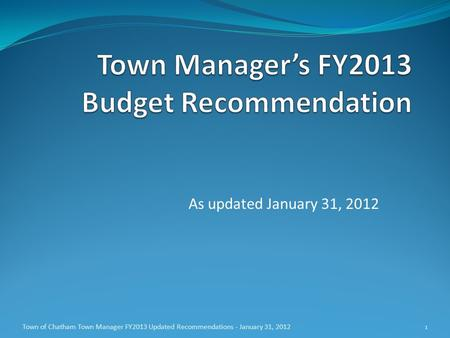 As updated January 31, 2012 Town of Chatham Town Manager FY2013 Updated Recommendations - January 31, 20121.