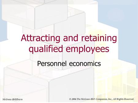 McGraw-Hill/Irwin © 2004 The McGraw-Hill Companies, Inc., All Rights Reserved. Attracting and retaining qualified employees Personnel economics.