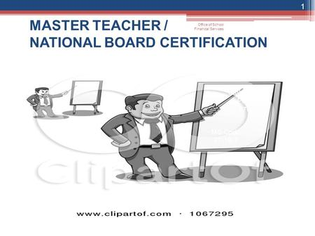 MASTER TEACHER / NATIONAL BOARD CERTIFICATION 1 MS Code 37-19-7 State Board Policy 2700 Office of School Financial Services.