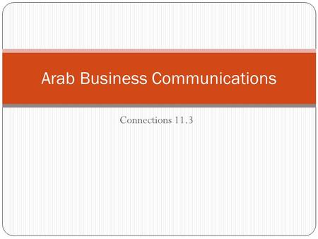 Connections 11.3 Arab Business Communications. Essential Questions What are the business practices, proper protocol and greetings in an Arab-speaking.