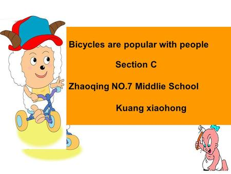 Bicycles are popular with people Section C Zhaoqing NO.7 Middlie School Kuang xiaohong.