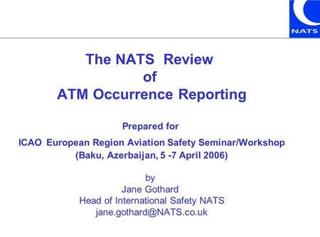 The NATS Review of ATM Occurrence Reporting Prepared for ICAO European Region Aviation Safety Seminar/Workshop (Baku, Azerbaijan, 5 -7 April 2006) by Jane.