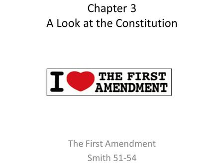 Chapter 3 A Look at the Constitution The First Amendment Smith 51-54.