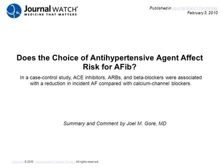Does the Choice of Antihypertensive Agent Affect Risk for AFib? Summary and Comment by Joel M. Gore, MD Published in Journal Watch Cardiology February.