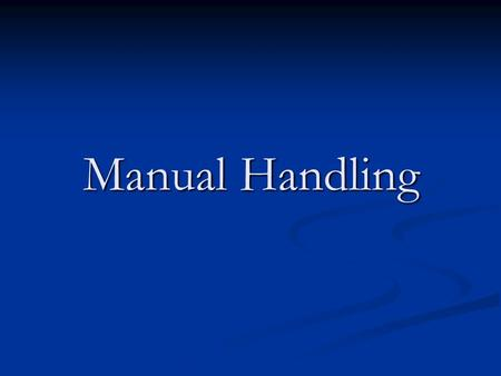 Manual Handling. Key Point Manual handling refers to any activity requiring the use of force by a person to lift, lower, push, pull, hold or restrain.