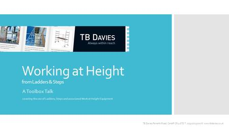 Working at Height from Ladders & Steps A Toolbox Talk covering the use of Ladders, Steps and associated Work at Height Equipment TB Davies Penarth Road,