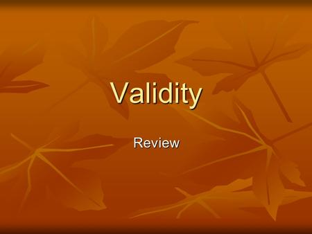 Validity Review. Definition Does it (method/measure) measure what it is intended to measure? Does it (method/measure) measure what it is intended to measure?