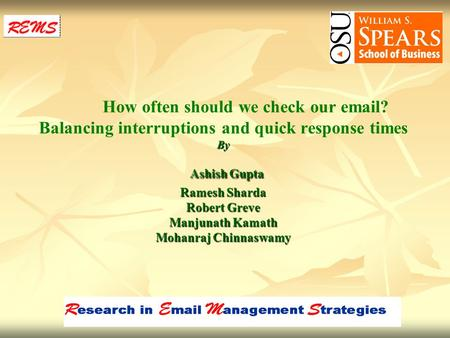 By Ashish Gupta Ramesh Sharda Robert Greve Manjunath Kamath Mohanraj Chinnaswamy How often should we check our email? Balancing interruptions and quick.