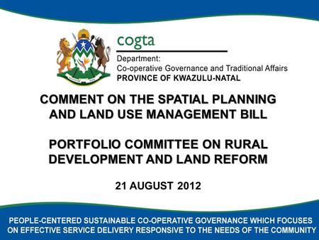 COMMENT ON THE SPATIAL PLANNING AND LAND USE MANAGEMENT BILL PORTFOLIO COMMITTEE ON RURAL DEVELOPMENT AND LAND REFORM 21 AUGUST 2012.