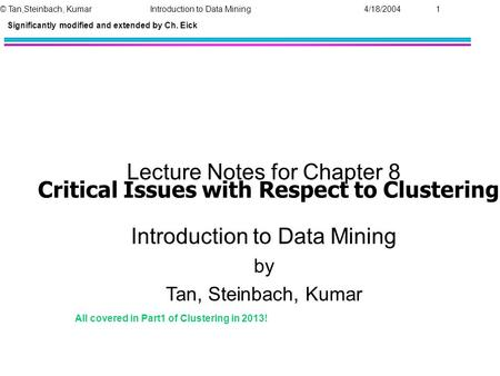 Critical Issues with Respect to Clustering Lecture Notes for Chapter 8 Introduction to Data Mining by Tan, Steinbach, Kumar © Tan,Steinbach, Kumar Introduction.
