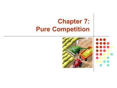 Chapter 7: Pure Competition. McGraw-Hill/Irwin Copyright  2007 by The McGraw-Hill Companies, Inc. All rights reserved. What is a Pure Competition? Pure.