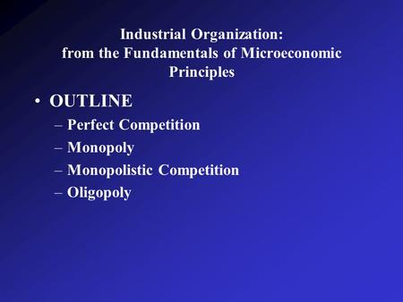 OUTLINE Perfect Competition Monopoly Monopolistic Competition