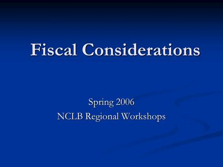 Fiscal Considerations Spring 2006 NCLB Regional Workshops.