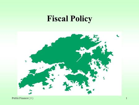 Public Finance ( 3 )1 Fiscal Policy Public Finance ( 3 )2 Ways to finance government expenditures in Hong Kong Tax revenue : direct and indirect taxes.