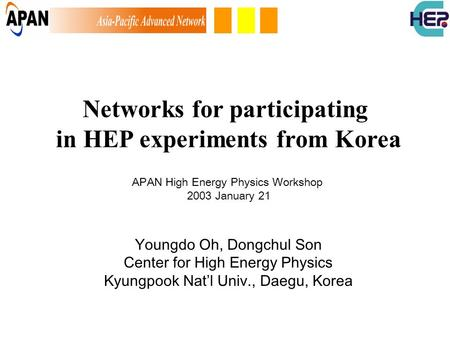 Networks for participating in HEP experiments from Korea Youngdo Oh, Dongchul Son Center for High Energy Physics Kyungpook Nat'l Univ., Daegu, Korea APAN.