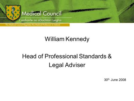 William Kennedy Head of Professional Standards & Legal Adviser 30 th June 2008.