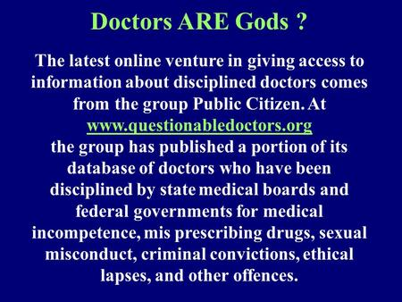 The latest online venture in giving access to information about disciplined doctors comes from the group Public Citizen. At www.questionabledoctors.org.