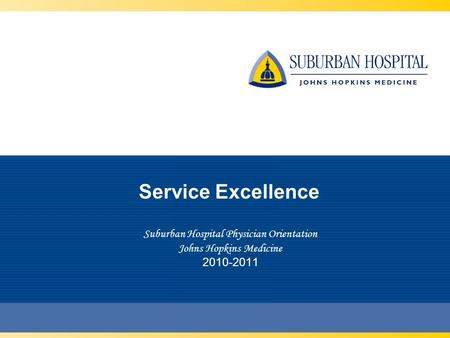 Service Excellence Suburban Hospital Physician Orientation Johns Hopkins Medicine 2010-2011.