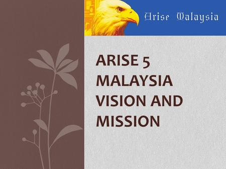 ARISE 5 MALAYSIA VISION AND MISSION. Vision of Arise 5 Malaysia An AP (apostolic-prophetic) network passionate to restore the 5-fold ministry in Malaysia.