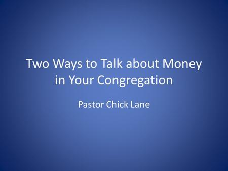 Two Ways to Talk about Money in Your Congregation Pastor Chick Lane.