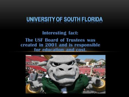 Interesting fact: The USF Board of Trustees was created in 2001 and is responsible for education and cost.