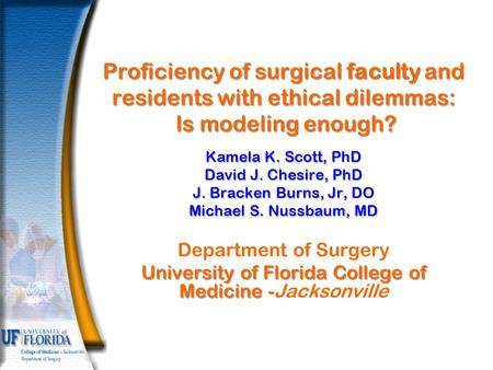 Proficiency of surgical faculty and residents with ethical dilemmas: Is modeling enough? Kamela K. Scott, PhD David J. Chesire, PhD J. Bracken Burns, Jr,