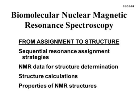Biomolecular Nuclear Magnetic Resonance Spectroscopy FROM ASSIGNMENT TO STRUCTURE Sequential resonance assignment strategies NMR data for structure determination.