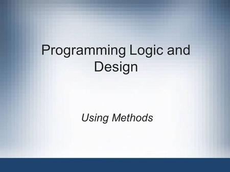 Programming Logic and Design Using Methods. 2 Objectives Review how to use a simple method with local variables and constants Create a method that requires.
