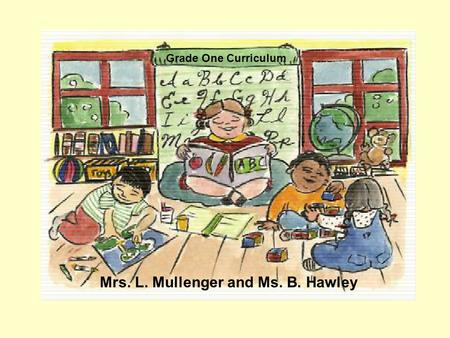 Mrs. L. Mullenger and Ms. B. Hawley Grade One Curriculum.