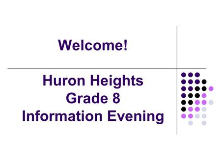Welcome! Huron Heights Grade 8 Information Evening.