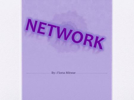 By : Fiona Minear. What is a networks ? A network is a group of two or more computer systems linked together.