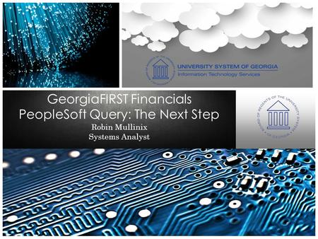 Robin Mullinix Systems Analyst GeorgiaFIRST Financials PeopleSoft Query: The Next Step.